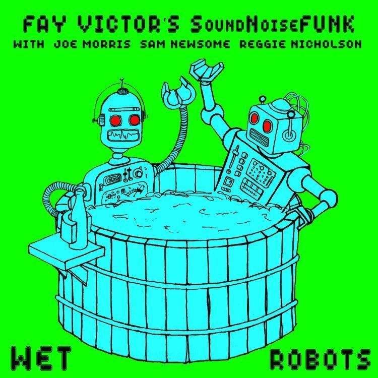 Wet Robots FAY VICTOR'S SOUNDNOISEFUNK